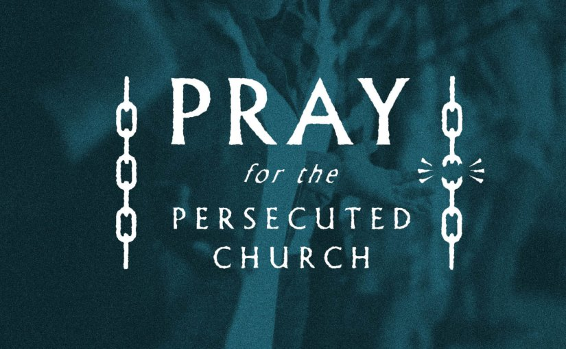 Pray for the persecutedchurch!